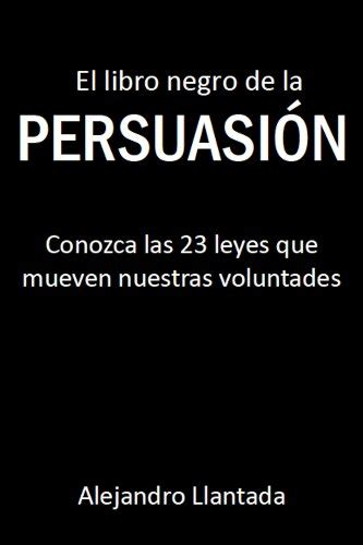 el libro negro de la persuasi 243 n the black book of persuasion alejandro llantada amazon com mx
