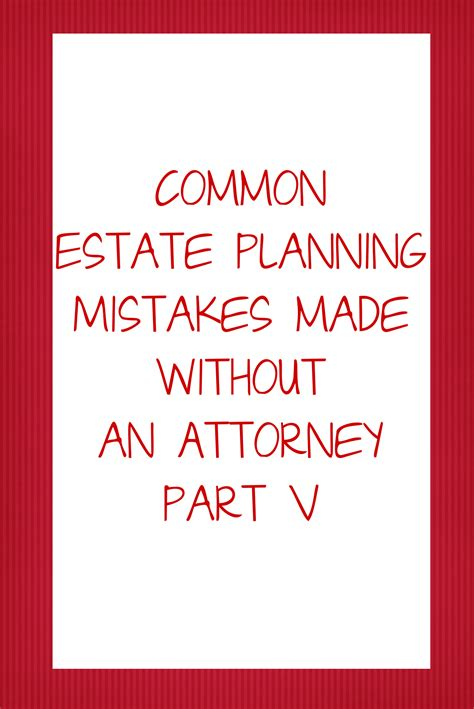 10 Most Common Estate Planning Mistakes And How To Avoid Them common estate planning mistakes made without an attorney
