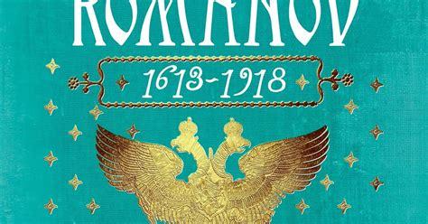 los romnov 1613 1918 la tormenta en un vaso los romanov 1618 1918 simon sebag montefiore