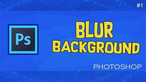 tutorial photoshop cs5 how to blur background photoshop how to blur background like a boss tutorial