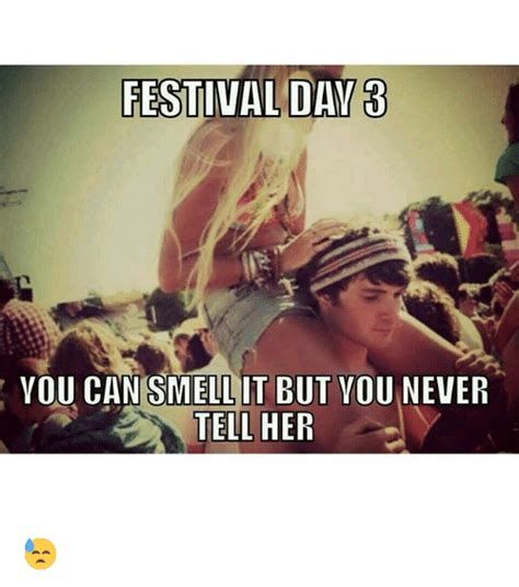 Music Festival Meme - festival day 3 you can smell it but you never tell her
