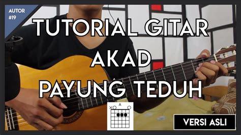 tutorial gitar full tutorial gitar akad payung teduh versi asli full youtube