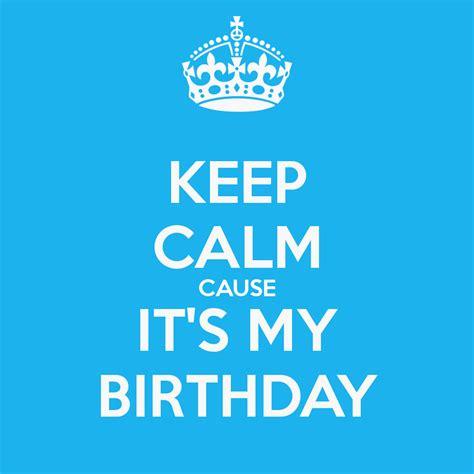 Its My Birthday by Keep Calm Cause It S My Birthday Poster Kaye Keep Calm