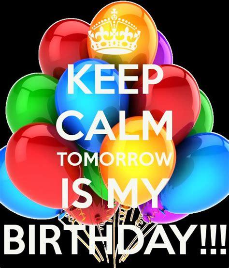 imagenes de keep calm tomorrow it s my birthday tommorow is my birthday pictures keep calm tomorrow is