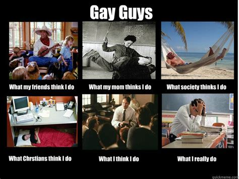 Gay Friend Meme - gay guys what my friends think i do what my mom thinks i