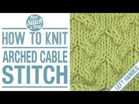 how to knit left handed how to knit the arched cable stitch style left