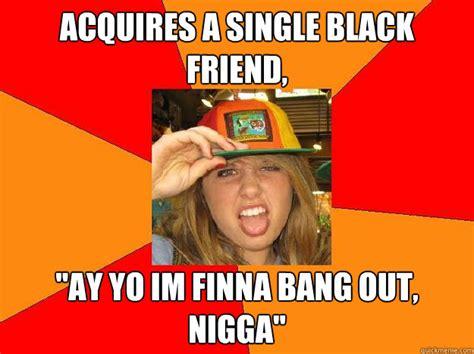 Ay Girl Meme - acquires a single black friend