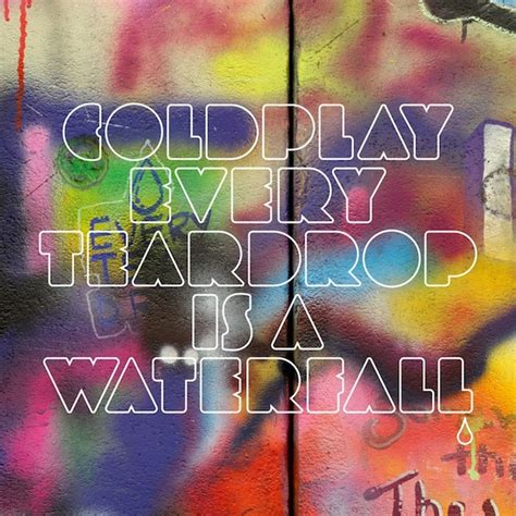 download mp3 coldplay every teardrop is a waterfall coldplay every tear drop is a waterfall cdq ddotomen
