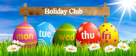 what to do during easter holidays club open during the easter holidays