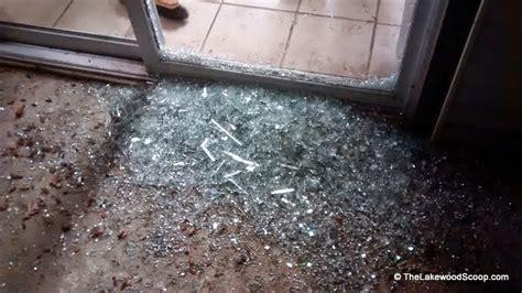 The Lakewood Scoop 187 Photos Homeowner Gets Door Shattered Glass Door Shattered