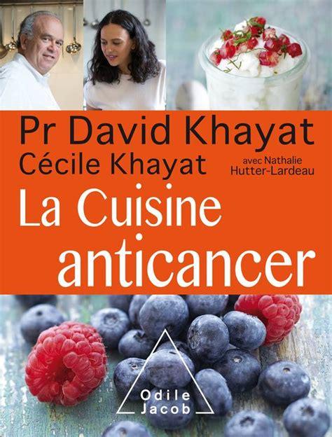 livre cuisine v馮騁arienne livre la cuisine anticancer david khayat odile jacob