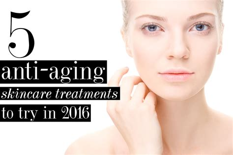 Anti Aging Treatment 5 anti aging skincare treatments you need to try in 2016