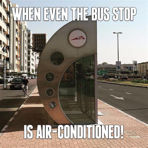 Dubai Memes - dubai when even the bus stop is air conditioned image