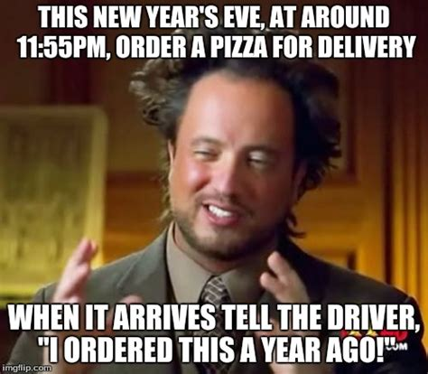 New Years Eve Meme - ancient aliens meme imgflip