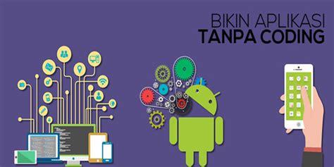 cara membuat aplikasi android sederhana untuk pemula cara mudah membuat aplikasi android untuk pemula tanpa coding