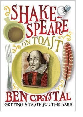 shakespeare on toast getting shakespeare on toast getting a taste for the bard by ben crystal reviews discussion