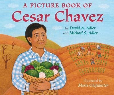 A Picture Book Of Cesar Chavez By David A Adler Michael