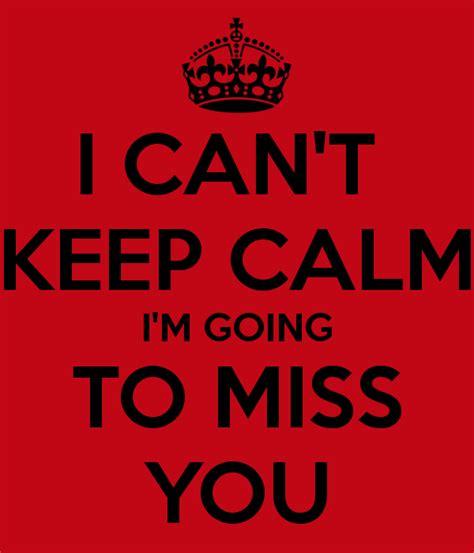 Im To by I Can T Keep Calm I M Going To Miss You Poster Morufatm