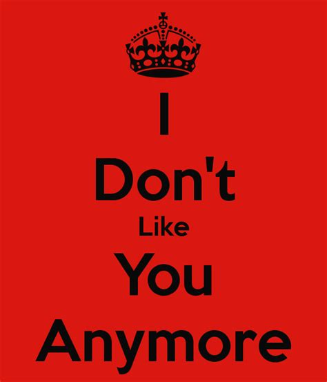 You Dont To From Hotels Anymore by I Don T Like You Anymore Poster Aileen Keep Calm O Matic