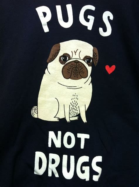 pugs not pugs not drugs pugs