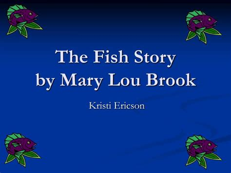 Ppt The Fish Story By Mary Lou Brook Powerpoint What Is A Tale Powerpoint