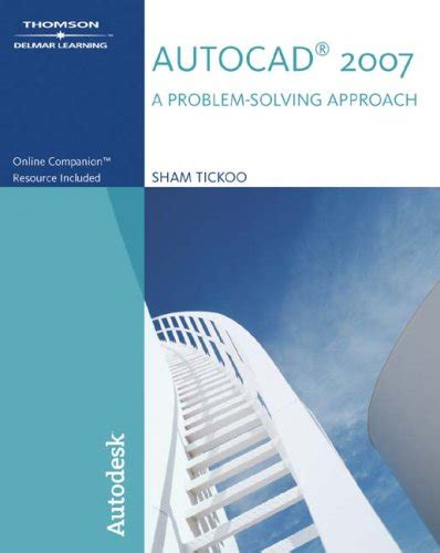 autocad 2007 tutorial book autocad 2007 a problem solving approach by sham tickoo