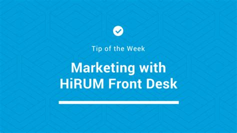 Front Desk Tip by Tip Of The Week Marketing With Hirum Front Desk