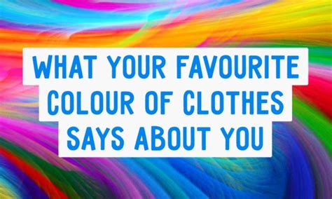 what your favourite colour says about you what your favourite colour of clothes says about you