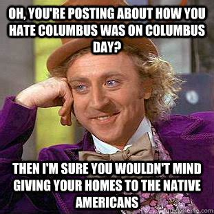 Columbus Meme - oh you re posting about how you hate columbus was on
