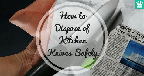 how to dispose of kitchen knives safely must read