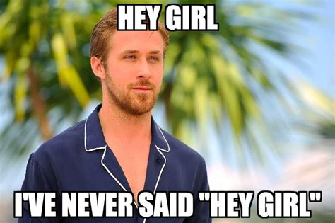 Hey Girl Memes - hey girl ryan gosling doesn t understand why or how he