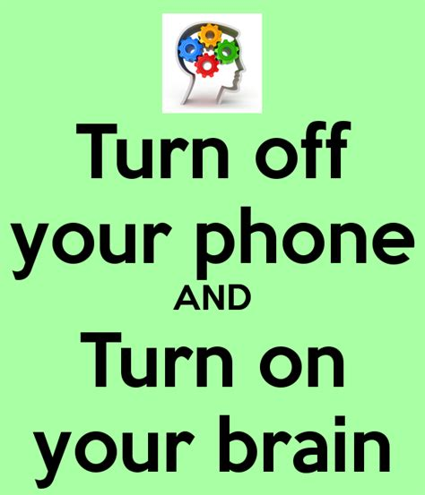 turn this phone turn your phone and turn on your brain poster sanne keep calm o matic