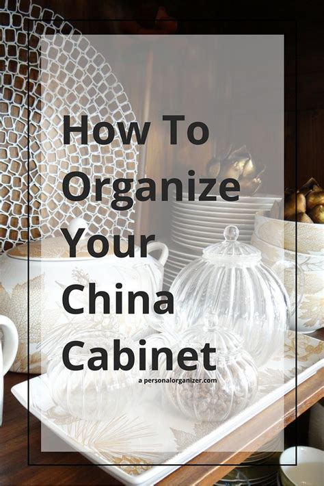 how to organize a china cabinet organizing the china cabinet a personal organizer