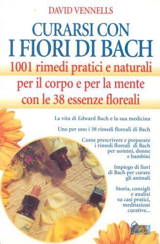 curarsi con i fiori di bach curarsi con i fiori di bach libro di david vennells