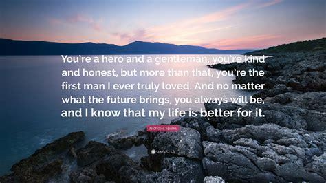 nicholas sparks quote youre  hero   gentleman