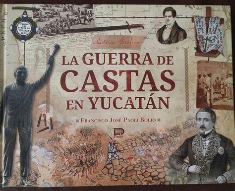 libro la guerra de la la guerra de castas de yucat 225 n de francisco jos 233 paoli bolio gilberto avilez tax diario arte