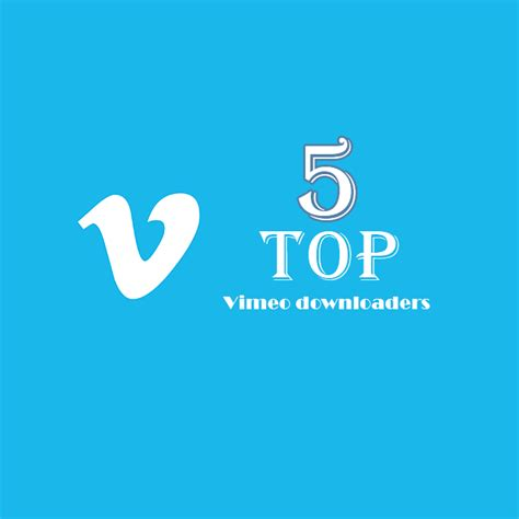 best vimeo top 5 vimeo downloaders the socioblend