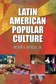 latin american popular culture by arthur a natella