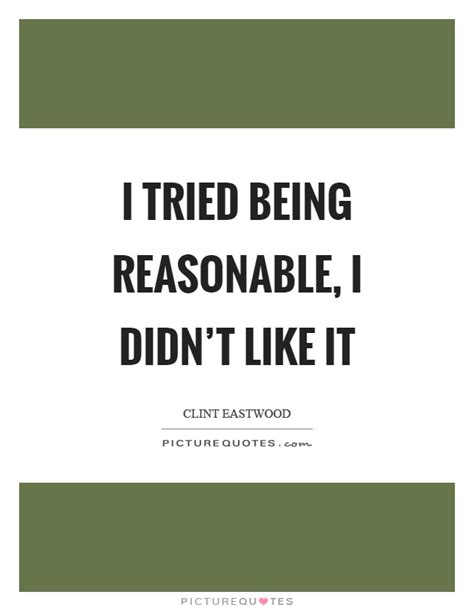 how to be reasonable by someone who tried everything else books i tried being reasonable i didn t like it picture quotes