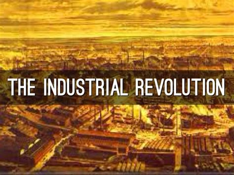 Industrial Revolution The recognize the history of the industrial revolution in