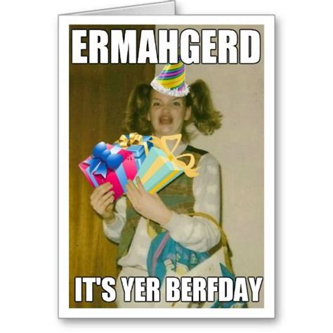 Meme Birthday Card - 102 best images about ermahgerd ermahgerds on pinterest