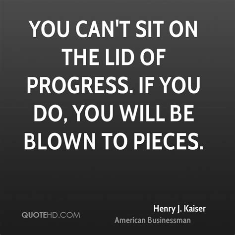 The Kaiser Of Quotable Quotes by Henry J Kaiser Quotes Quotehd