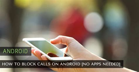 block calls on android how to block calls on android phone no apps needed