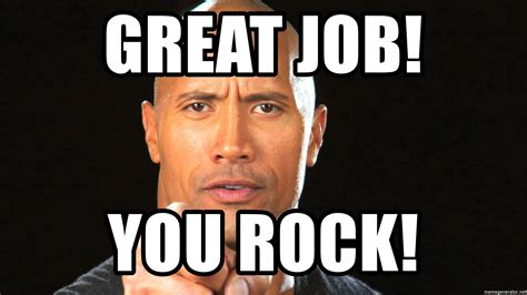great meme great you rock the rock motivation 1 meme generator