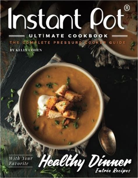 the complete instant pot recipes book 100 simple and budget friendly recipes for healthy and diet meals books 10 instant pot cookbooks that will make your easier