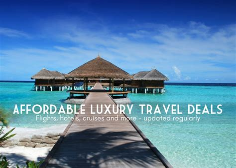 how to travel with a affordable luxury travel deals how to travel smart this season livesharetravel