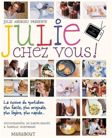 ma p tite cuisine julie andrieu livre julie chez vous julie andrieu marabout cuisine