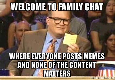 family meme welcome to family chat where everyone posts memes and none