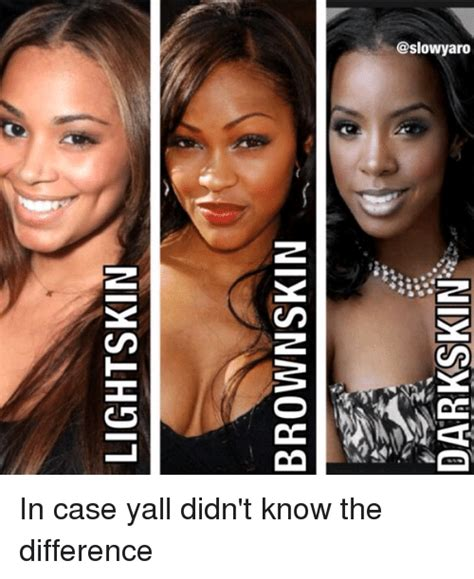 What Does It When Your Is Light Brown by Light Skin Brown Skin Skin In Yall Didn T
