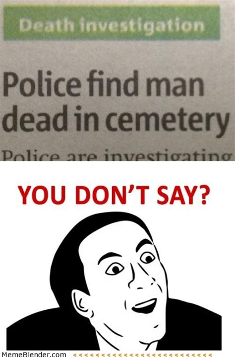 Ya Dont Say Meme - you don t say death investigation meme collection